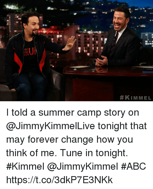 summer camp: ISE  ISE  I told a summer camp story on @JimmyKimmelLive tonight that may forever change how you think of me. Tune in tonight. #Kimmel @JimmyKimmel #ABC https://t.co/3dkP7E3NKk