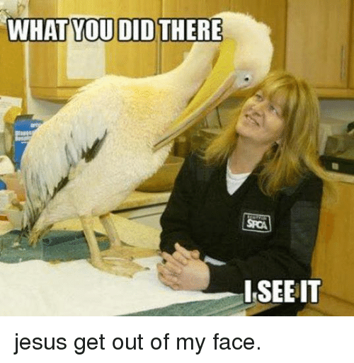 Jesus, Military, and Face: ISEEIT jesus get out of my face.