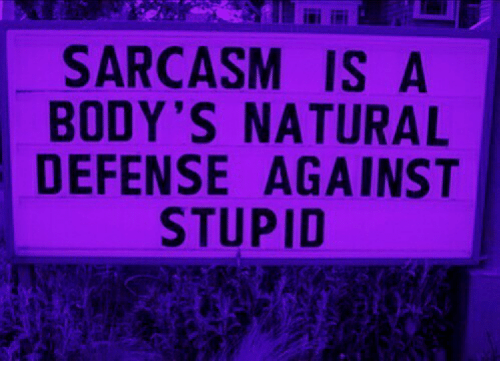 isi: isi ii  SARCASM IS A  BODY'S NATURAL  DEFENSE AGAINST  STUPID