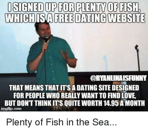 Isigned up for plenty of fish whichis afreedating website for Plenty of fish free search