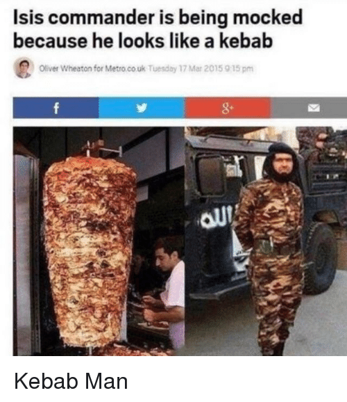 kebab: Isis commander is being mocked  because he looks like a kebab  Oliver Wheaton for Metro.co uk Tuesday 17 Mar 2015 915pm Kebab Man