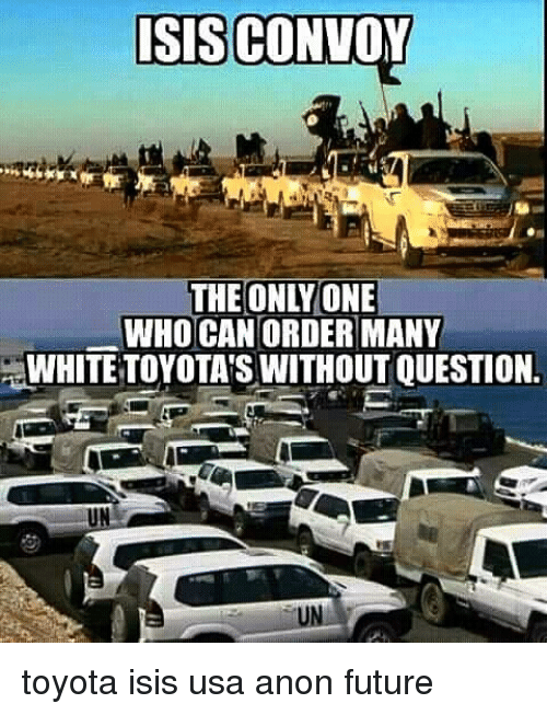 Toyota Isis: ISIS CONVOY  THE ONLY ONE  WHO CAN ORDER MANY  WHITE TOYOTATS WITHOUT QUESTION. toyota isis usa anon future