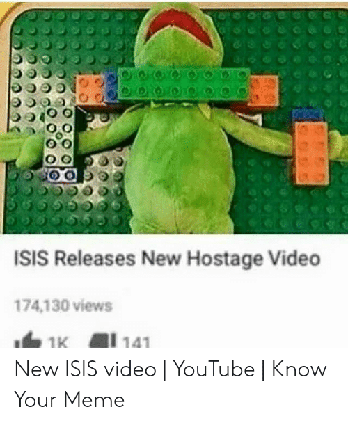 Funny Kermit Memes: ISIS Releases New Hostage Video  174,130 views New ISIS video | YouTube | Know Your Meme