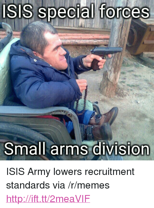 """special forces: Isis special forces  Small  arms division <p>ISIS Army lowers recruitment standards via /r/memes <a href=""""http://ift.tt/2meaVIF"""">http://ift.tt/2meaVIF</a></p>"""