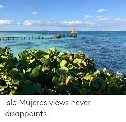 Mujeres: Isla Mujeres views never disappoints.