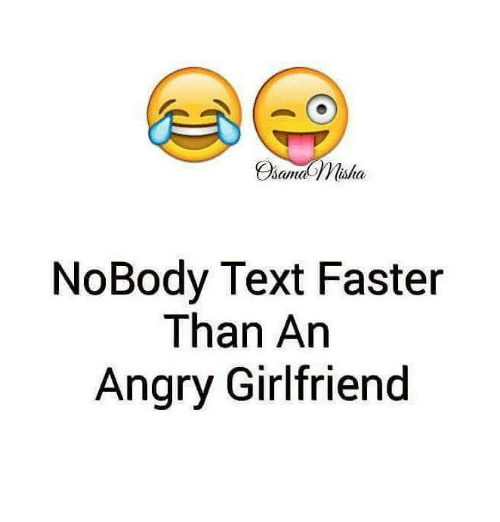 Angry Girlfriend: isla  NoBody Text Faster  Than An  Angry Girlfriend