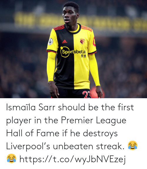 player: Ismaïla Sarr should be the first player in the Premier League Hall of Fame if he destroys Liverpool's unbeaten streak. 😂😂 https://t.co/wyJbNVEzej