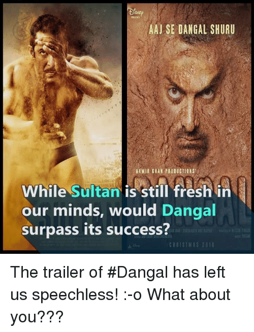 🤖: ISNE  AAJ SE DANGAL SHURU  AAMIR KHAN PRODUCTIONS'  while Sultan is still fresh in  our minds, would Dangal  surpass its success?  CHRISTMAS 2016 The trailer of #Dangal has left us speechless! :-o What about you???