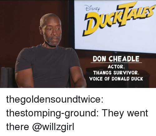 donald duck: ISNE  DON CHEADLE  ACTOR.  THANOS SURVIVOR,  VOICE OF DONALD DUCK thegoldensoundtwice:  thestomping-ground: They went there @willzgirl