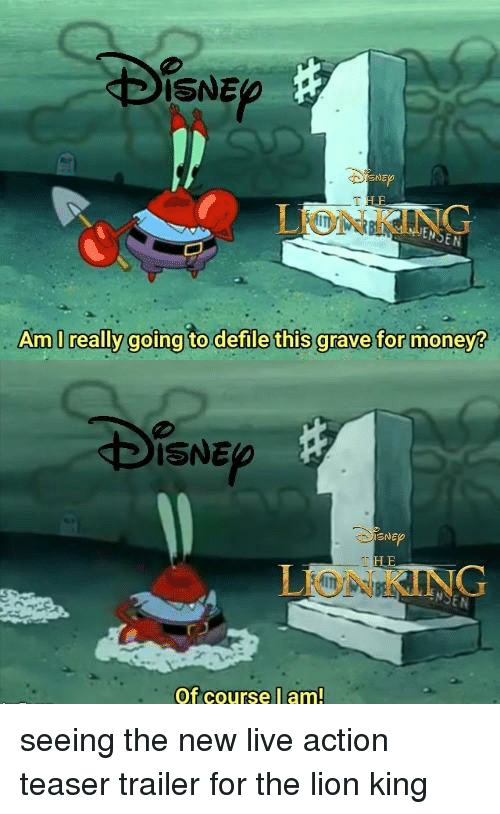 defile: ISNE  EN  Am I really going to defile this grave for money?  ISNE  LION KING  NSEN  Of course l am! seeing the new live action teaser trailer for the lion king