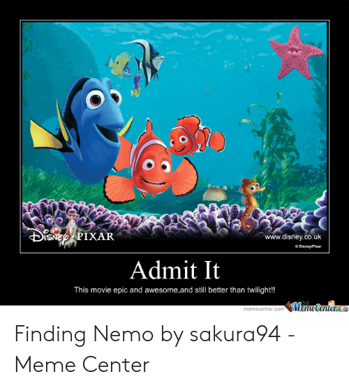 Nemo Meme: İSNE PIXAR  www.disneyco.uk  Admit It  This movie epic and awesome,and still better than twilight!!  emecenter.com Finding Nemo by sakura94 - Meme Center