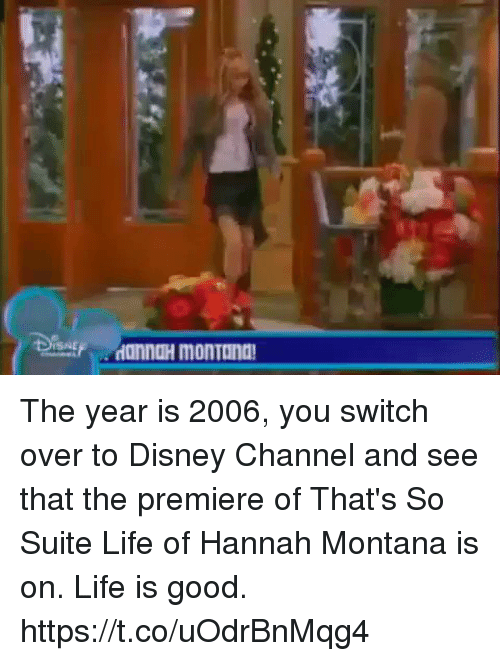 Disney, Life, and Disney Channel: ISNE The year is 2006, you switch over to Disney Channel and see that the premiere of That's So Suite Life of Hannah Montana is on. Life is good. https://t.co/uOdrBnMqg4