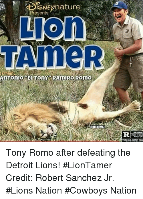 Detroit Lions: ISNEp nature  Presents:  LIOn  TAmeR  STARRIng  Antonio ELTOnY RAmIRO ROmo  ONFLMEMEL Tony Romo after defeating the Detroit Lions! #LionTamer Credit: Robert Sanchez Jr.   #Lions Nation #Cowboys Nation
