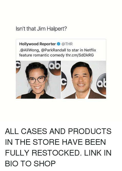Jim Halpert: Isn't that Jim Halpert?  Hollywood Reporter @THR  @AliWong, @ParkRandall to star in Netflix  feature romantic comedy thr.cm/SdDkRG ALL CASES AND PRODUCTS IN THE STORE HAVE BEEN FULLY RESTOCKED. LINK IN BIO TO SHOP
