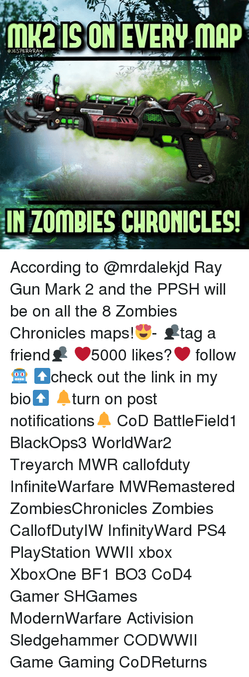 Bf1: ISO  EVERW MAP  GJESPERGRAN  IN ZOMBIES CHRONICLES! According to @mrdalekjd Ray Gun Mark 2 and the PPSH will be on all the 8 Zombies Chronicles maps!😍- 👥tag a friend👥 ❤️5000 likes?❤️ follow🤖 ⬆️check out the link in my bio⬆️ 🔔turn on post notifications🔔 CoD BattleField1 BlackOps3 WorldWar2 Treyarch MWR callofduty InfiniteWarfare MWRemastered ZombiesChronicles Zombies CallofDutyIW InfinityWard PS4 PlayStation WWII xbox XboxOne BF1 BO3 CoD4 Gamer SHGames ModernWarfare Activision Sledgehammer CODWWII Game Gaming CoDReturns