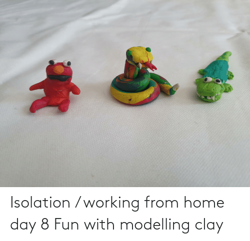 modelling: Isolation / working from home day 8 Fun with modelling clay