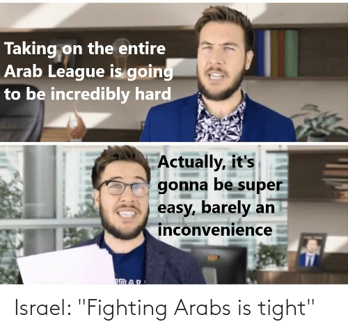 "tight: Israel: ""Fighting Arabs is tight"""