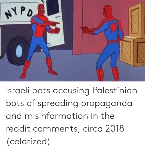 palestinian: Israeli bots accusing Palestinian bots of spreading propaganda and misinformation in the reddit comments, circa 2018 (colorized)