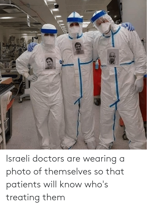 Israeli: Israeli doctors are wearing a photo of themselves so that patients will know who's treating them
