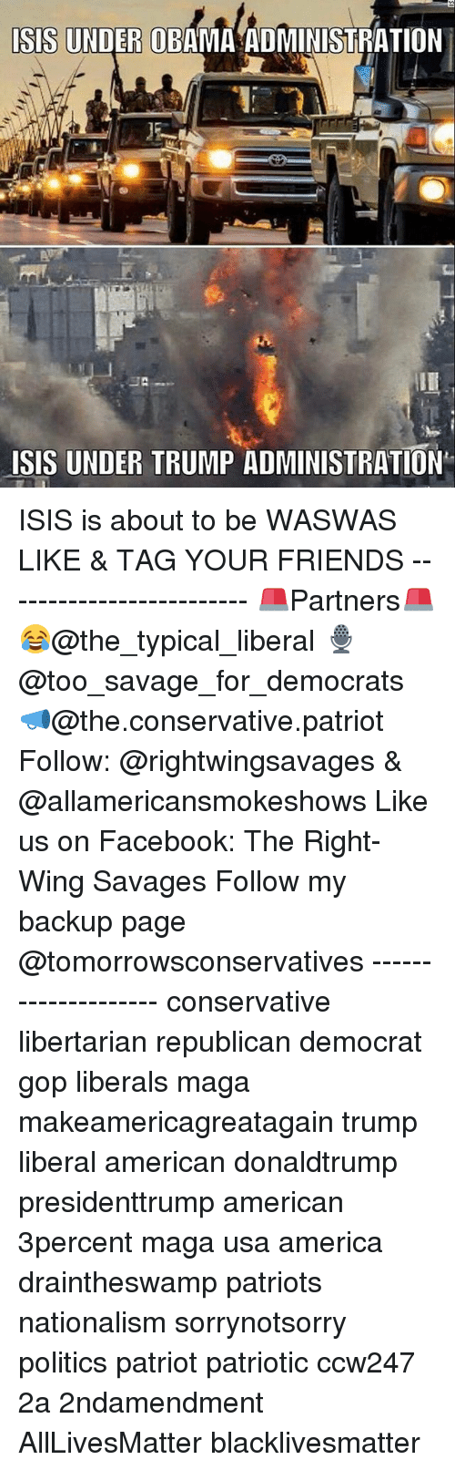 Waswas: ISS UNDER OBAMA ADMINISTRATION  ISIS UNDER TRUMP ADMINISTRATION ISIS is about to be WASWAS LIKE & TAG YOUR FRIENDS ------------------------- 🚨Partners🚨 😂@the_typical_liberal 🎙@too_savage_for_democrats 📣@the.conservative.patriot Follow: @rightwingsavages & @allamericansmokeshows Like us on Facebook: The Right-Wing Savages Follow my backup page @tomorrowsconservatives -------------------- conservative libertarian republican democrat gop liberals maga makeamericagreatagain trump liberal american donaldtrump presidenttrump american 3percent maga usa america draintheswamp patriots nationalism sorrynotsorry politics patriot patriotic ccw247 2a 2ndamendment AllLivesMatter blacklivesmatter