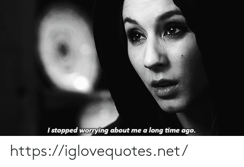 a long time: Istopped worrying about me a long time ago. https://iglovequotes.net/
