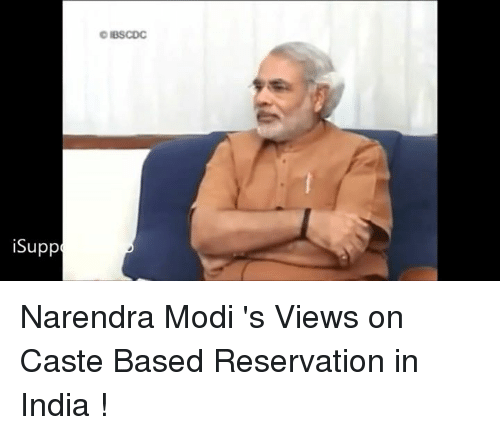 Memes, India, and Narendra Modi: iSupp  BSCDC Narendra Modi 's Views on Caste Based Reservation in India !