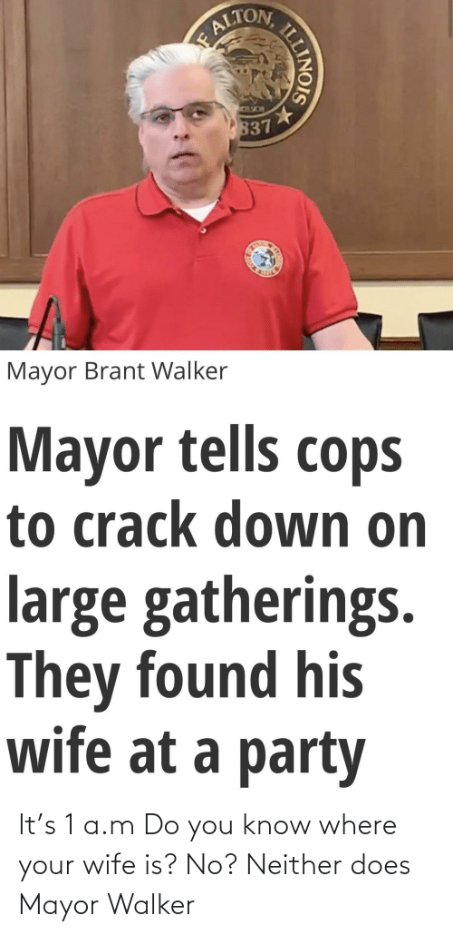 mayor: It's 1 a.m Do you know where your wife is? No? Neither does Mayor Walker