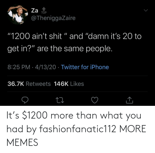 More Than: It's $1200 more than what you had by fashionfanatic112 MORE MEMES