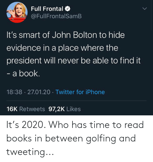 Golfing: It's 2020. Who has time to read books in between golfing and tweeting...