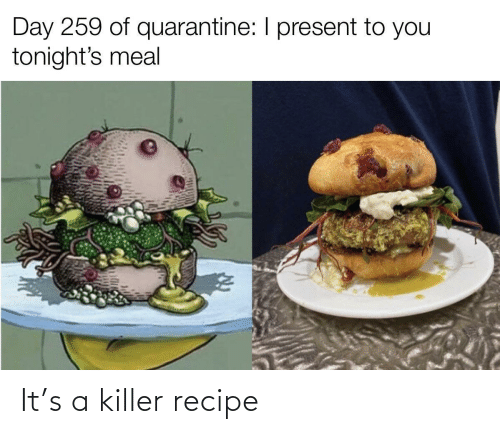 killer: It's a killer recipe