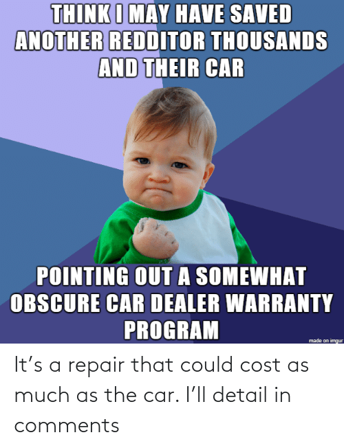 Cost: It's a repair that could cost as much as the car. I'll detail in comments
