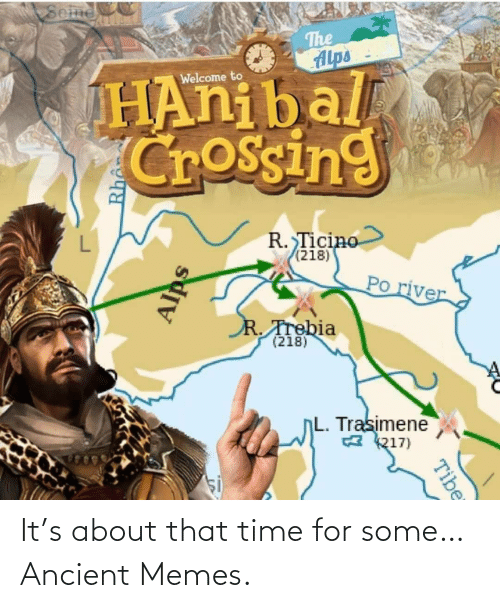 Ancient: It's about that time for some… Ancient Memes.