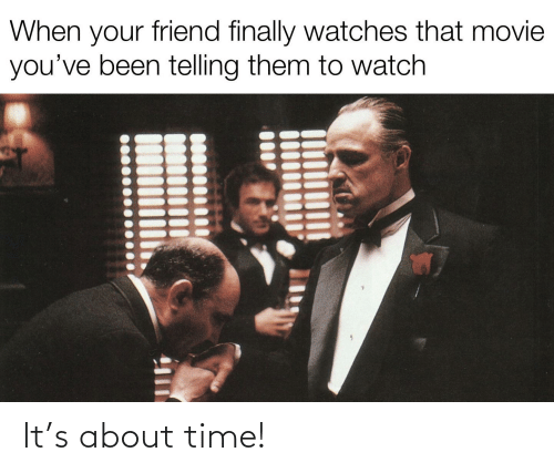 about time: It's about time!