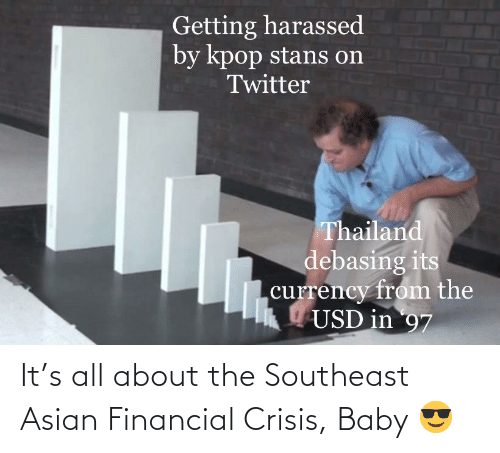 Asian: It's all about the Southeast Asian Financial Crisis, Baby 😎