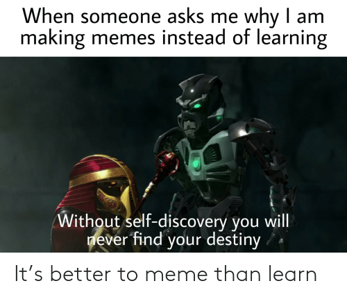 To Meme: It's better to meme than learn