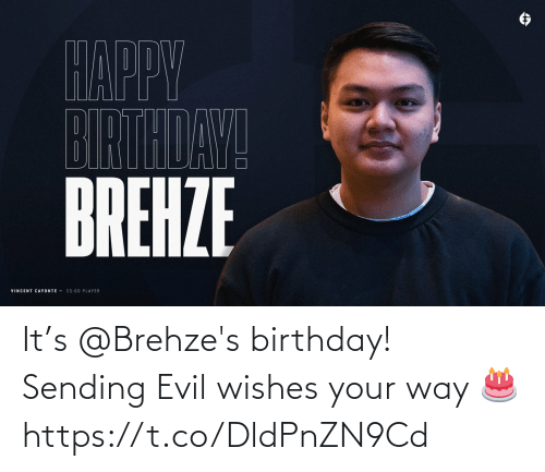 Evil: It's @Brehze's birthday!  Sending Evil wishes your way 🎂 https://t.co/DldPnZN9Cd