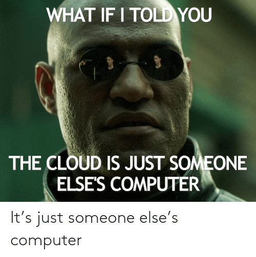 Computer: It's just someone else's computer