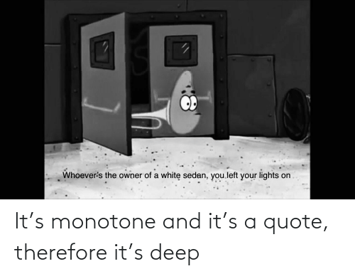 Im 14 & This Is Deep: It's monotone and it's a quote, therefore it's deep