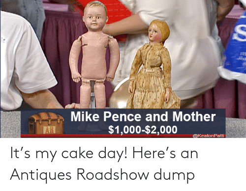 Cake: It's my cake day! Here's an Antiques Roadshow dump