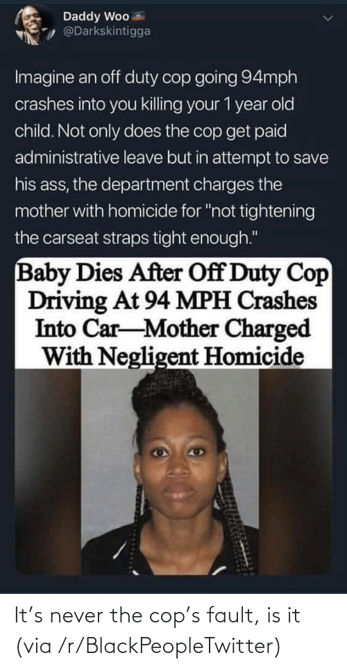 blackpeopletwitter: It's never the cop's fault, is it (via /r/BlackPeopleTwitter)