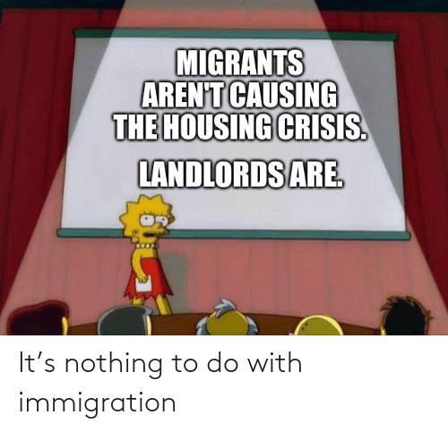 Immigration, Nothing, and Nothing to Do: It's nothing to do with immigration