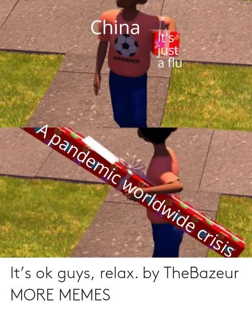 relax: It's ok guys, relax. by TheBazeur MORE MEMES