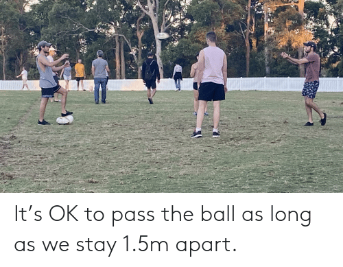 Apart: It's OK to pass the ball as long as we stay 1.5m apart.
