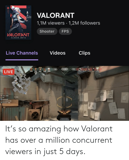 so amazing: It's so amazing how Valorant has over a million concurrent viewers in just 5 days.