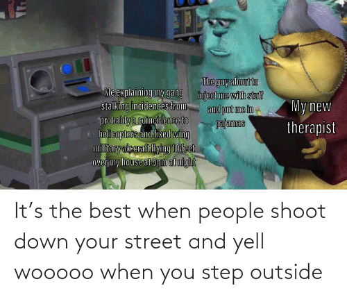 You Step: It's the best when people shoot down your street and yell wooooo when you step outside