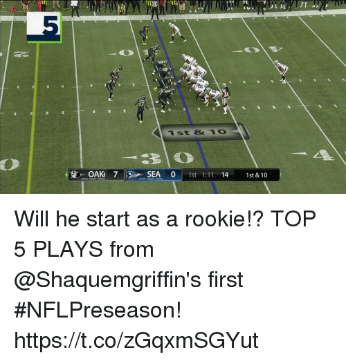 Memes, 🤖, and Top: IT  1st &1O  TP    . OAK 7  SEA 0 1st 1:11 14 1st & 10 Will he start as a rookie!?   TOP 5 PLAYS from @Shaquemgriffin's first #NFLPreseason! https://t.co/zGqxmSGYut