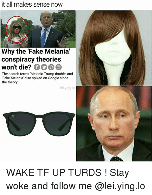 Fake, Google, and Melania Trump: it all makes sense now  Why the 'Fake Melania  conspiracy theories  won't die?  The search terms 'Melania Trump double and  Fake Melania' also spiked on Google since  the theory..  lei.ying.lo WAKE TF UP TURDS ! Stay woke and follow me @lei.ying.lo
