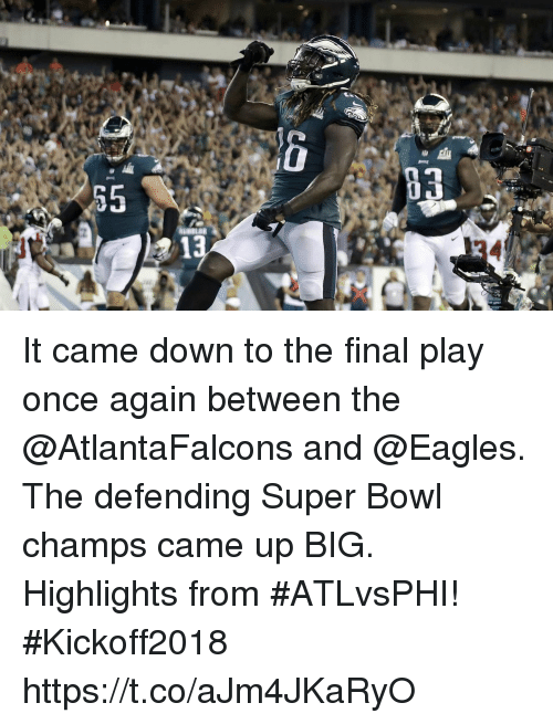 Philadelphia Eagles, Memes, and Super Bowl: It came down to the final play once again between the @AtlantaFalcons and @Eagles.  The defending Super Bowl champs came up BIG.  Highlights from #ATLvsPHI! #Kickoff2018 https://t.co/aJm4JKaRyO