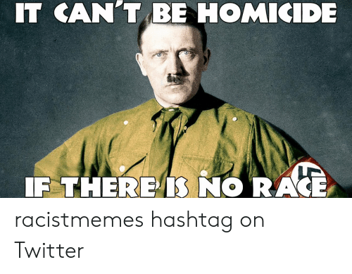 Funny Racist Memes: IT CAN'T BE HOMIKIDE  IF THERE NO RAKE racistmemes hashtag on Twitter