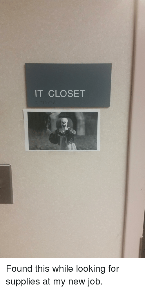 Funny, Jobs, and Job: IT CLOSET Found this while looking for supplies at my new job.